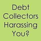 Debt Collectors Harassing You?