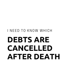 Button: I want to know which debts are cancelled after death