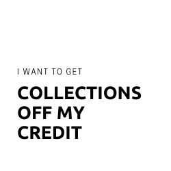 Button: I want to get collection accounts off my credit reports
